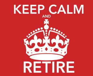 keep calm and retire